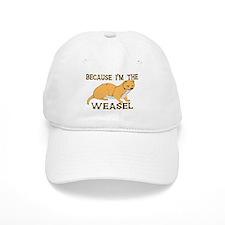 Because I'm The Weasel Baseball Cap