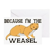 Because I'm The Weasel Greeting Card
