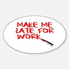 Make Me Late Sticker (Oval)