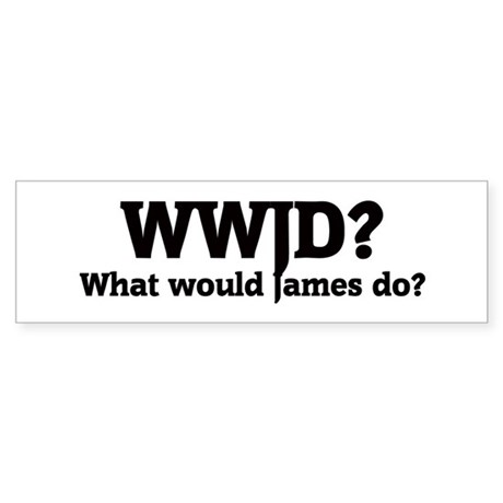 What would James do? Bumper Sticker