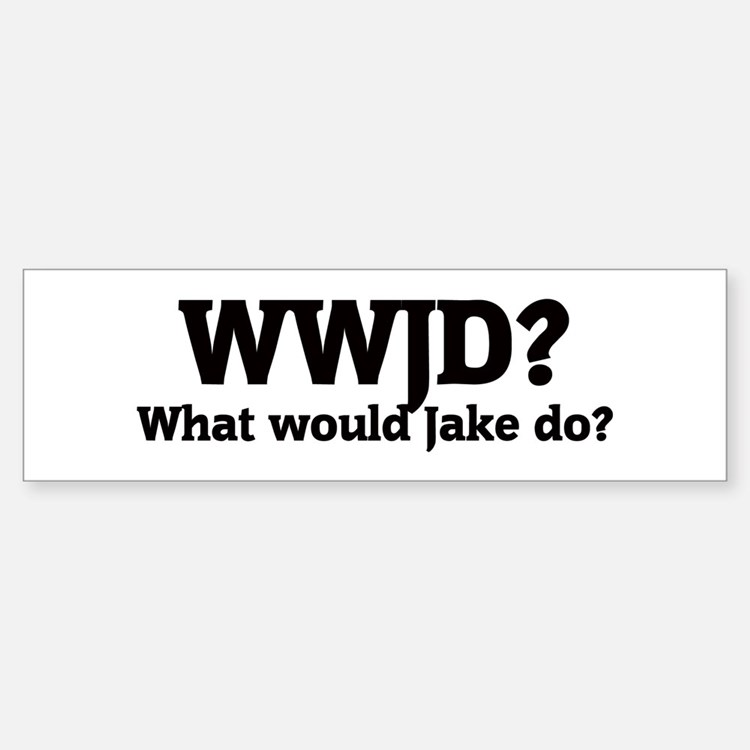 What would Jake do? Bumper Bumper Bumper Sticker
