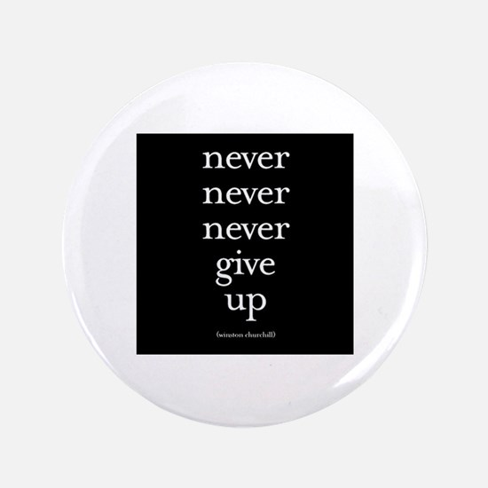 """Never never never give up 3.5"""" Button"""