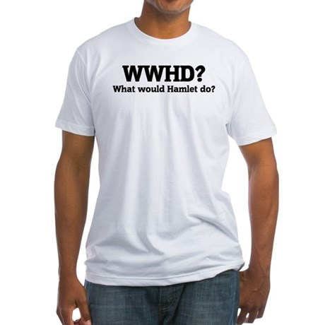 What would Hamlet do? Fitted T-Shirt