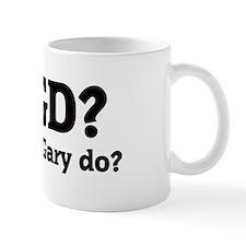 What would Gary do? Mug