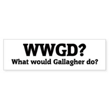 What would Gallagher do? Bumper Bumper Sticker