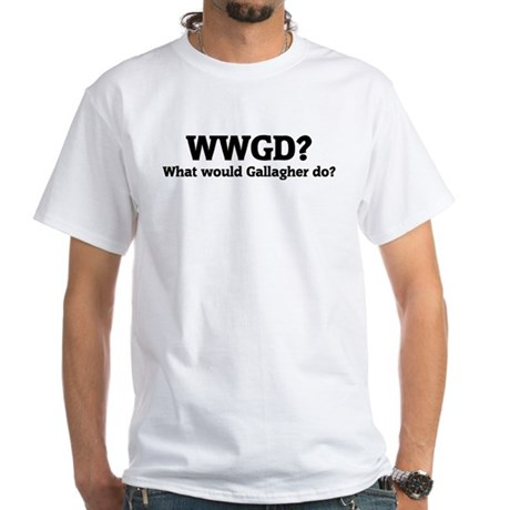 What would Gallagher do? White T-Shirt