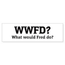 What would Fred do? Bumper Bumper Sticker