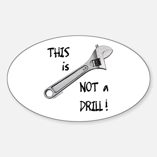 This is not a drill funny Sticker (Oval)