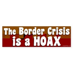 The Border Crisis Is A Hoax bumper sticker