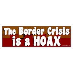 The Border Crisis Is A Hoax bumper sticker