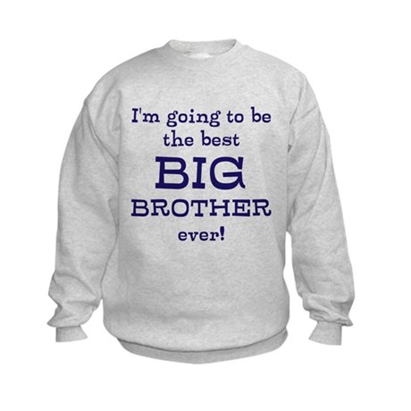 I'm going to be the best BIG BROTH Kids Sweatshirt