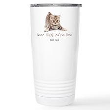 Never Ever Call Me Kitten Travel Mug