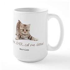 Never Ever Call Me Kitten Large Mug