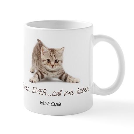 Never Ever Call Me Kitten Mug