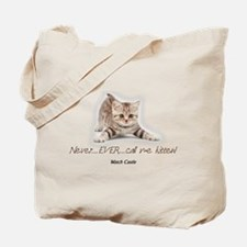 Never Ever Call Me Kitten Tote Bag