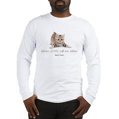 Never Ever Call Me Kitten Long Sleeve T-Shirt