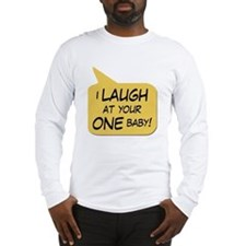 I Laugh At Your One Baby Long Sleeve T-Shirt