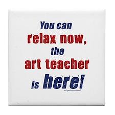 Relax, art teacher here Tile Coaster