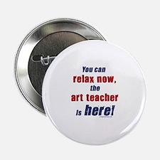 """Relax, art teacher here 2.25"""" Button"""