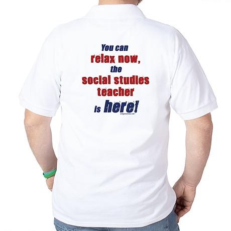 Relax, social studies teacher here Golf Shirt