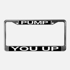 PUMP YOU UP License Plate Frame