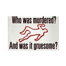 Who was murdered? Rectangle Magnet