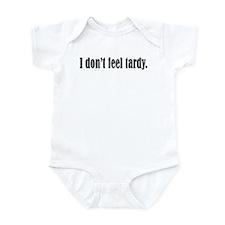 I Don't Feel Tardy Infant Bodysuit