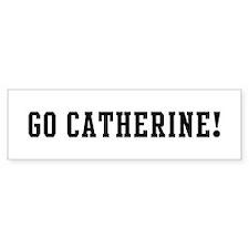 Go Catherine Bumper Bumper Sticker