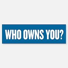 Who Owns You? Bumper Bumper Sticker