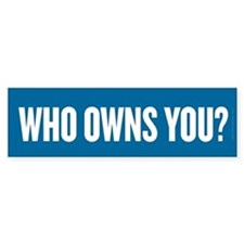 Who Owns You? Bumper Sticker