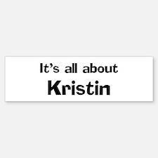 It's all about Kristin Bumper Bumper Bumper Sticker