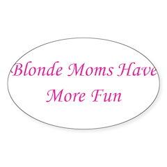 Blonde Moms Have More Fun Sticker (Oval 10 pk)