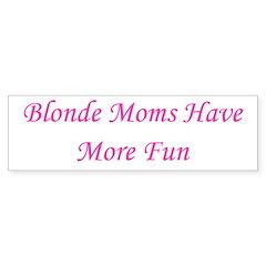 Blonde Moms Have More Fun Bumper Sticker