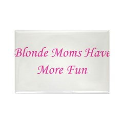 Blonde Moms Have More Fun Rectangle Magnet (100 pa