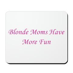 Blonde Moms Have More Fun Mousepad