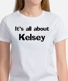 It's all about Kelsey Women's T-Shirt