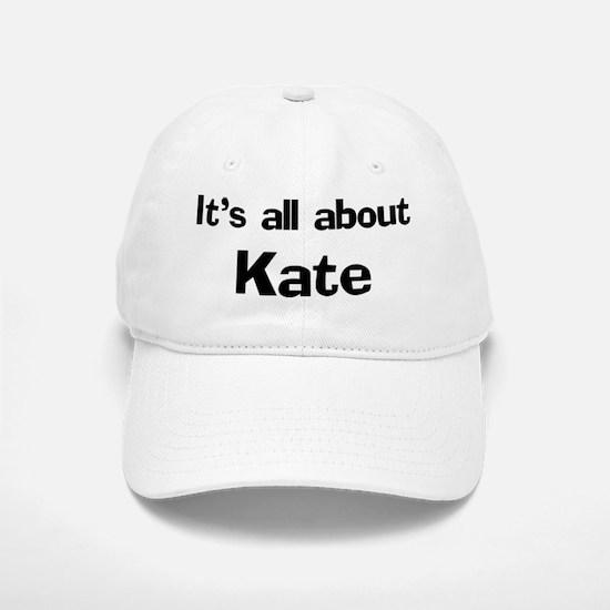 It's all about Kate Baseball Baseball Cap