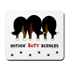 Nothin' Butt Berners Mousepad