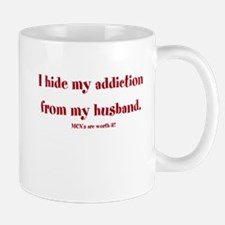 I hide my addiction from my h Mug