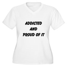 Addicted and proud of it! T-Shirt