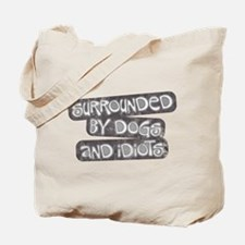Dogs and Idiots Tote Bag