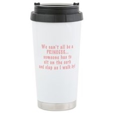 Not everyone can be a Princes Travel Mug