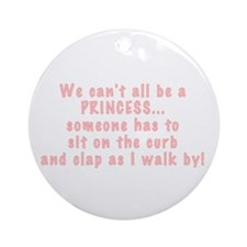 Not everyone can be a Princes Ornament (Round)