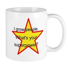 I grow people. Whats your superpower? Mugs