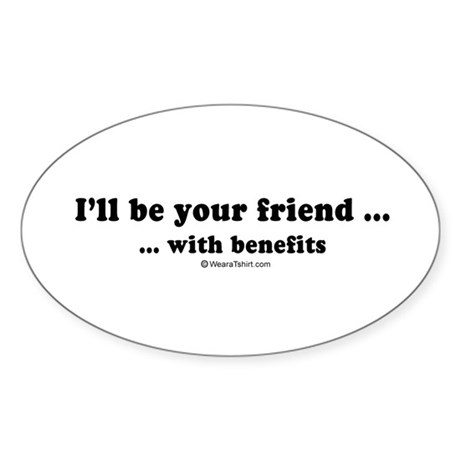 I'll be your friend with benefits - Sticker (Oval