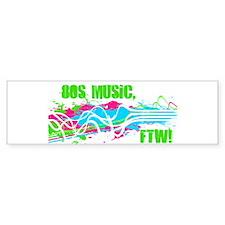 80s Music, FTW! Bumper Sticker