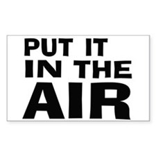 Put It In The Air -- T-Shirt Decal