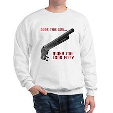 Does this gun make me look fa Sweatshirt