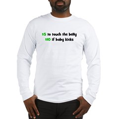 $5 to touch the belly! Long Sleeve T-Shirt