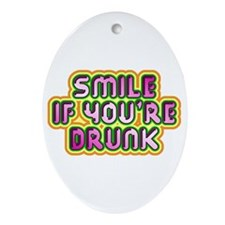 Smile If You're Drunk Oval Ornament